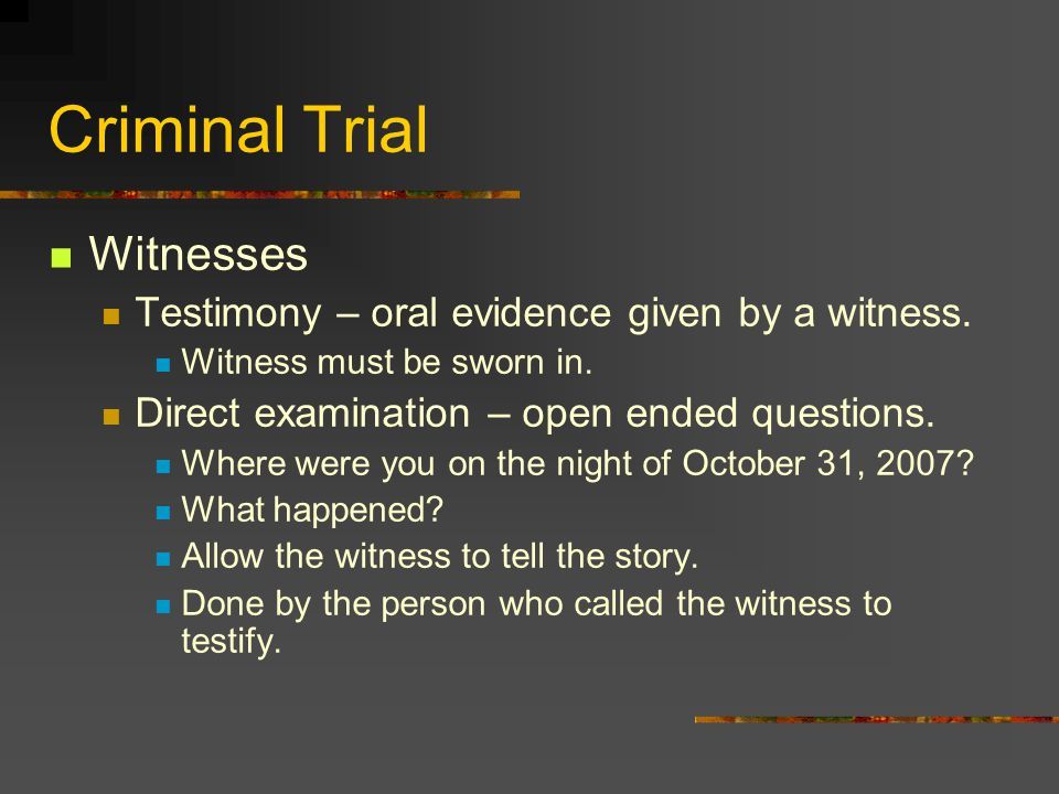Criminal Trial Witnesses Testimony – oral evidence given by a witness.