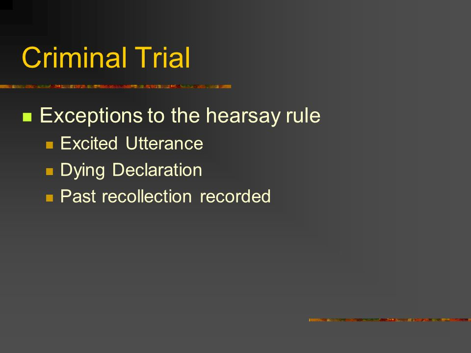 Criminal Trial Exceptions to the hearsay rule Excited Utterance