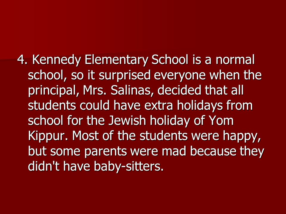 4. Kennedy Elementary School is a normal school, so it surprised everyone when the principal, Mrs.