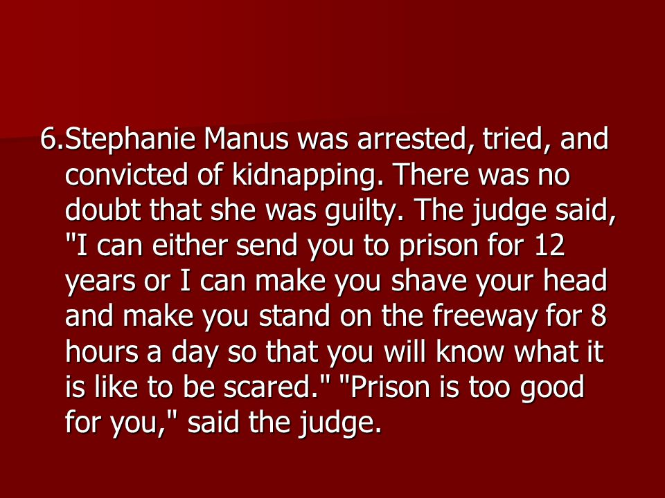 6. Stephanie Manus was arrested, tried, and convicted of kidnapping