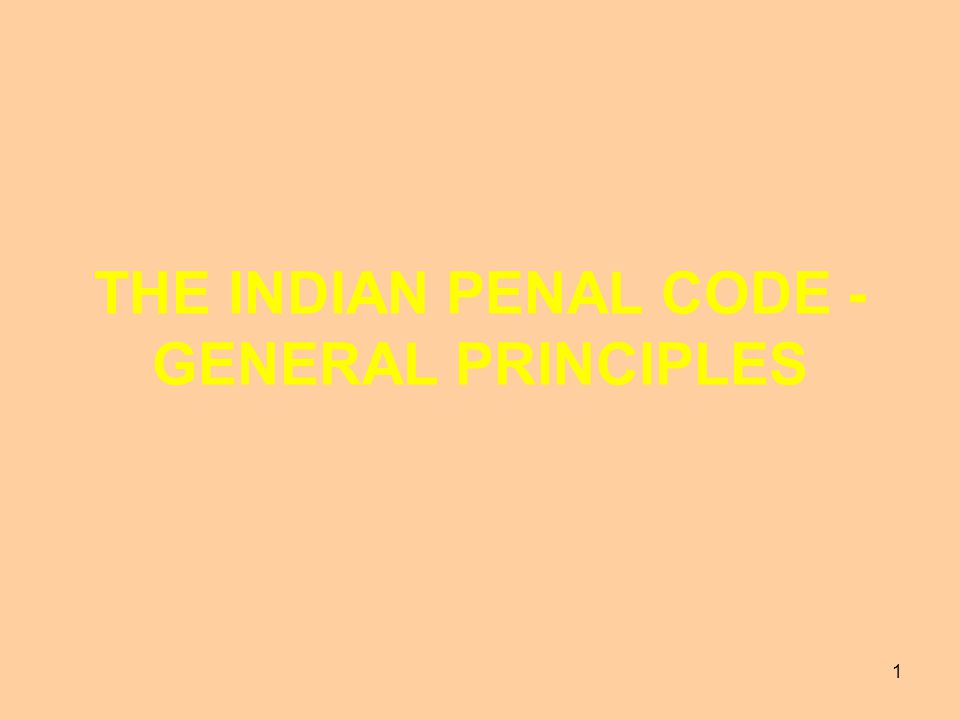 THE INDIAN PENAL CODE - GENERAL PRINCIPLES