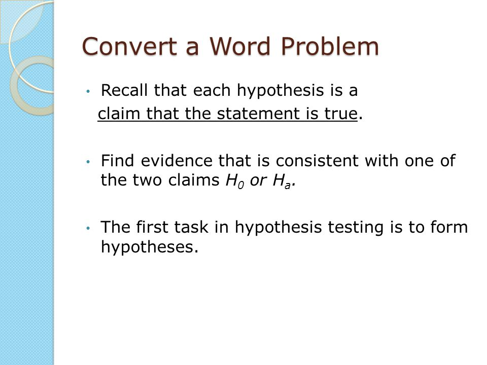 Convert a Word Problem Recall that each hypothesis is a