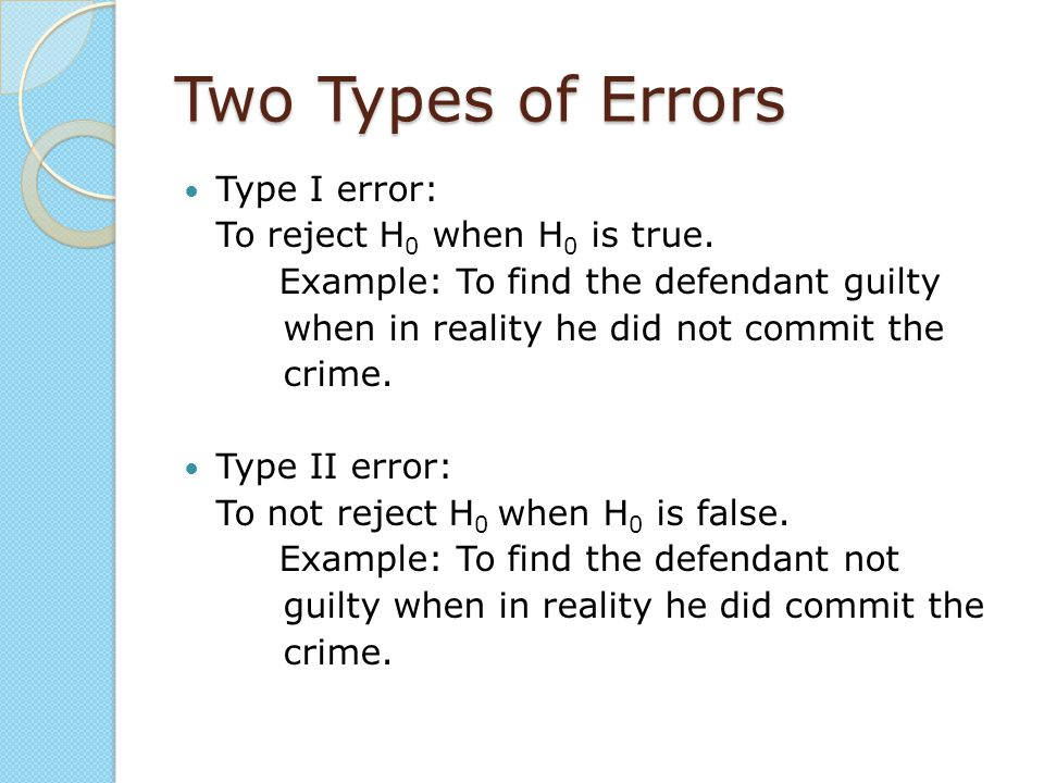 Two Types of Errors Type I error: To reject H0 when H0 is true.