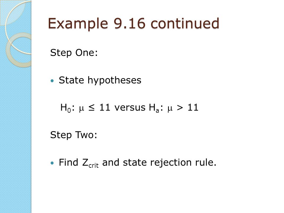 Example 9.16 continued Step One: State hypotheses