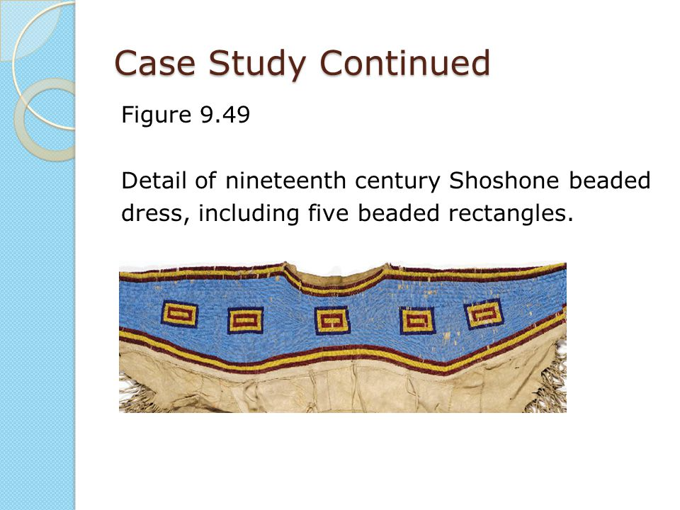 Case Study Continued Figure 9.49 Detail of nineteenth century Shoshone beaded dress, including five beaded rectangles.