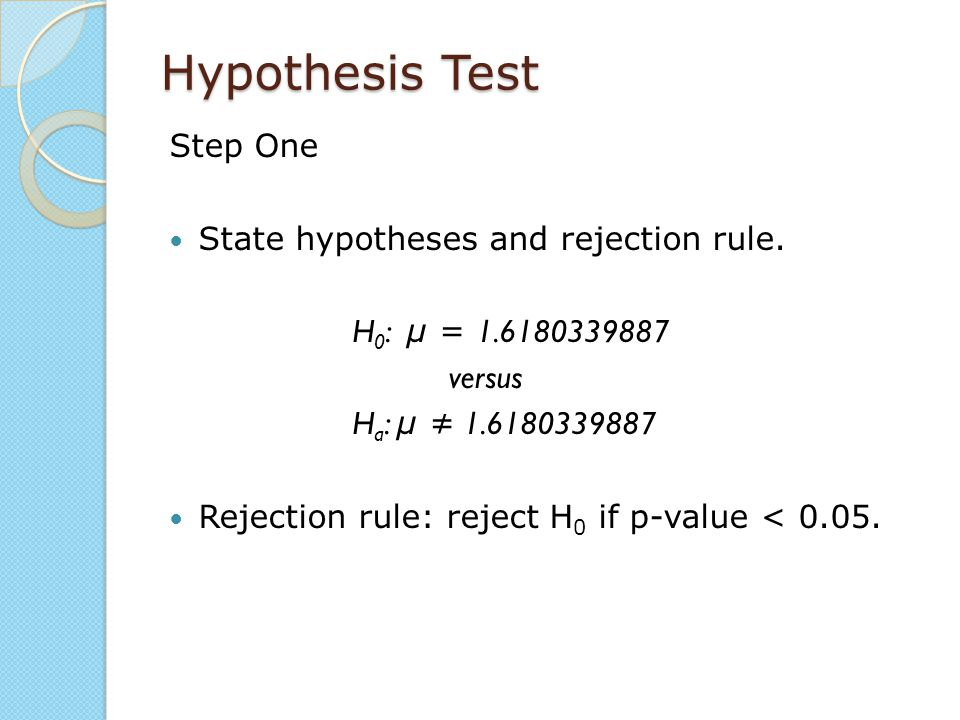 Hypothesis Test Step One State hypotheses and rejection rule.