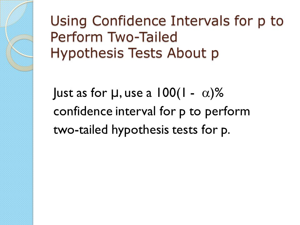 Using Confidence Intervals for p to Perform Two-Tailed Hypothesis Tests About p