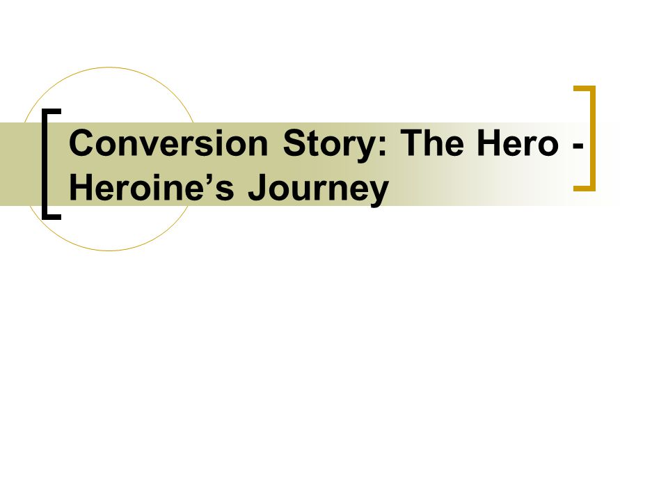Conversion Story: The Hero - Heroine's Journey