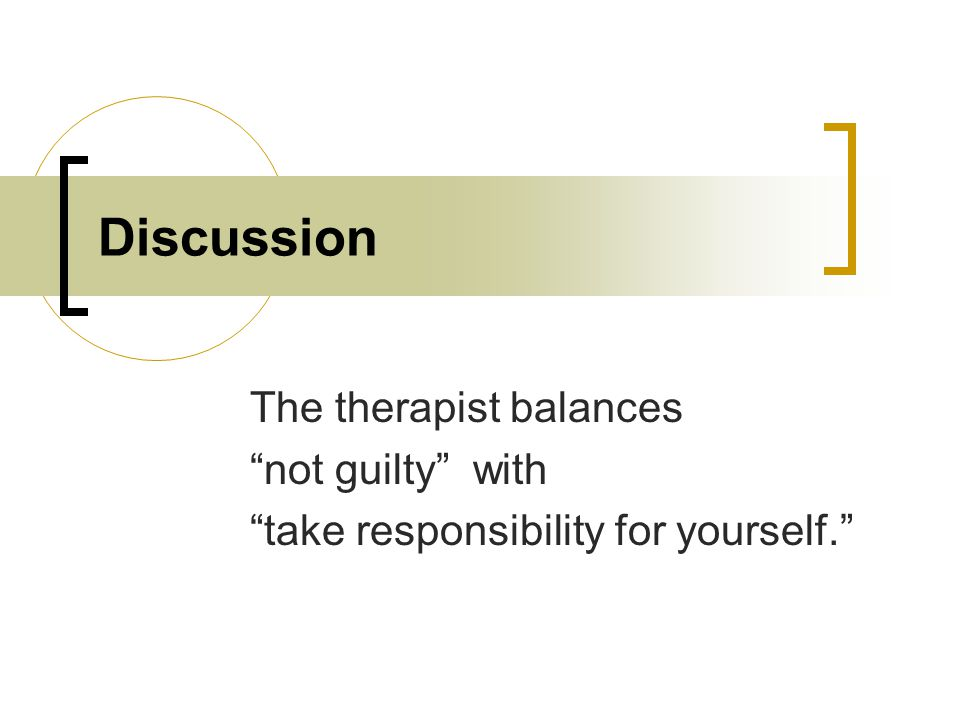 Discussion The therapist balances not guilty with