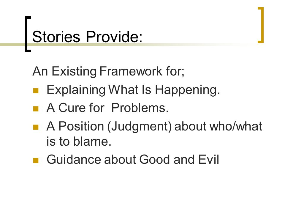 Stories Provide: An Existing Framework for;
