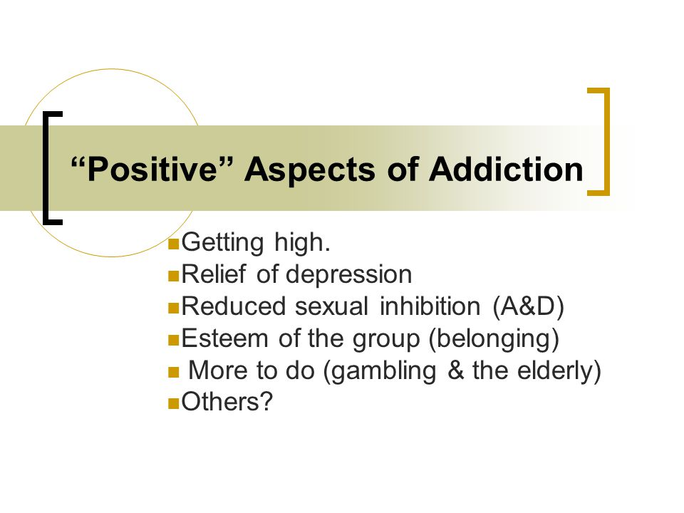 Positive Aspects of Addiction