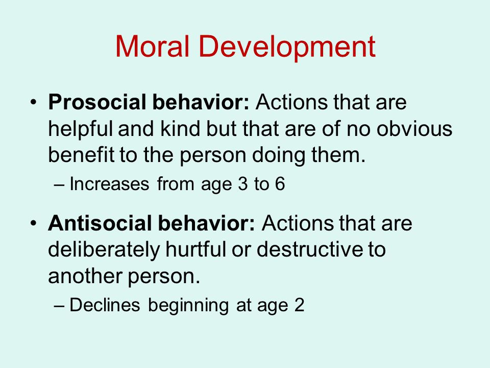 Moral Development Prosocial behavior: Actions that are helpful and kind but that are of no obvious benefit to the person doing them.