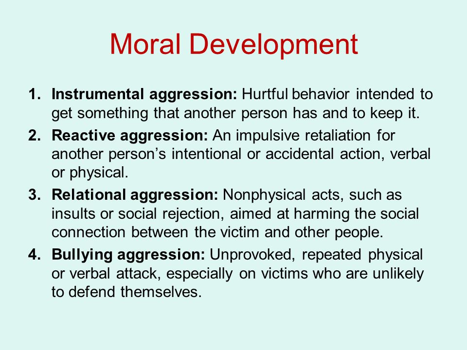 Moral Development Instrumental aggression: Hurtful behavior intended to get something that another person has and to keep it.