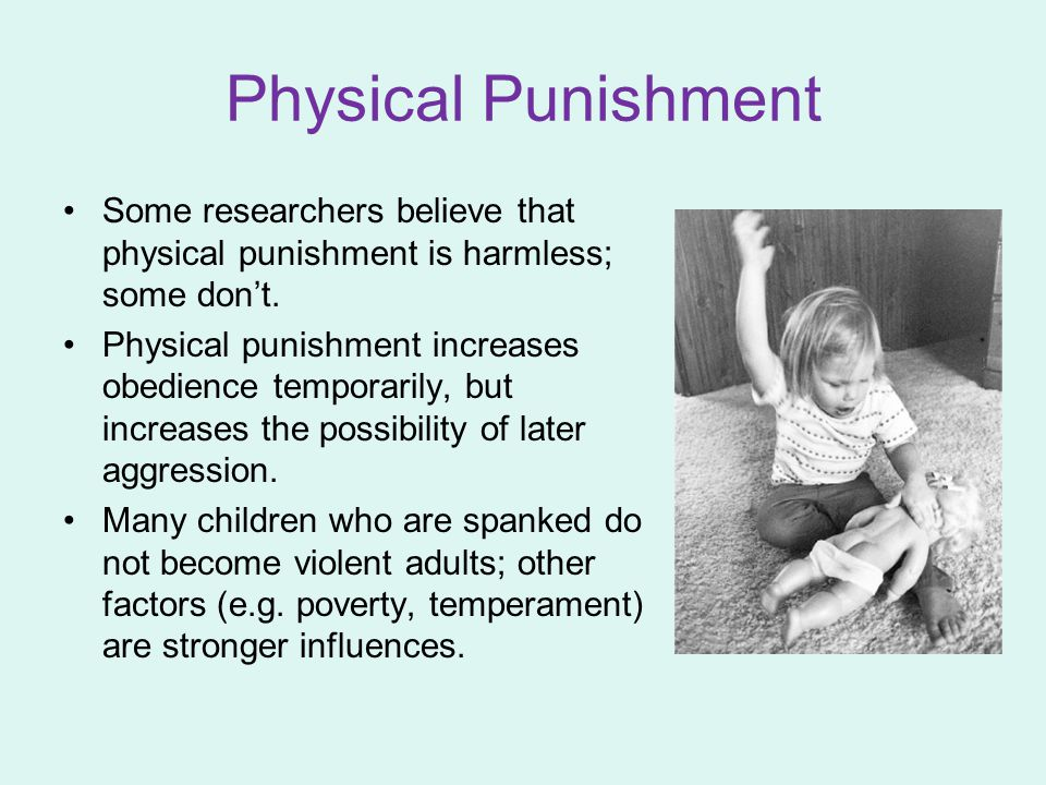 Physical Punishment Some researchers believe that physical punishment is harmless; some don't.