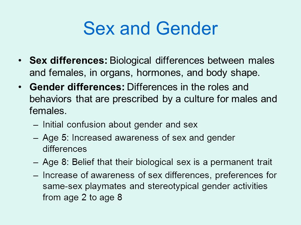 Sex and Gender Sex differences: Biological differences between males and females, in organs, hormones, and body shape.