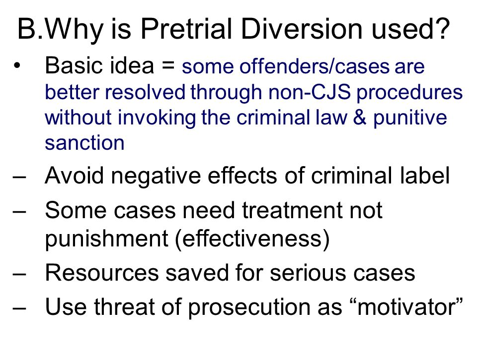 B.Why is Pretrial Diversion used