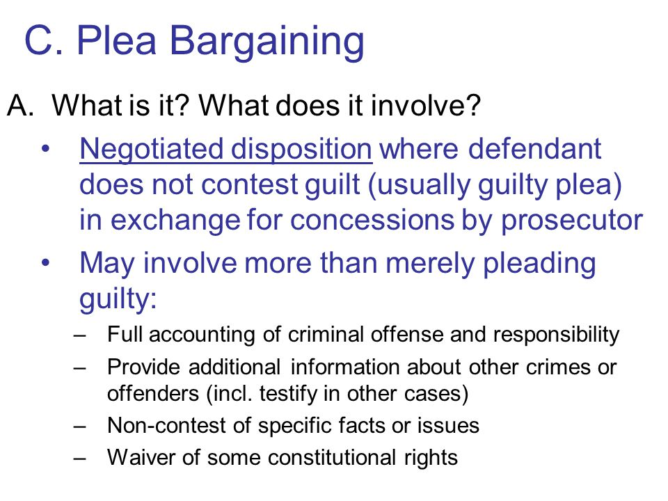 C. Plea Bargaining What is it What does it involve