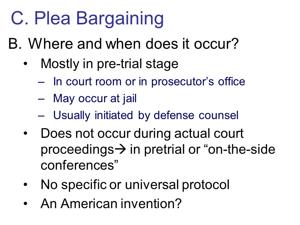 C. Plea Bargaining Where and when does it occur