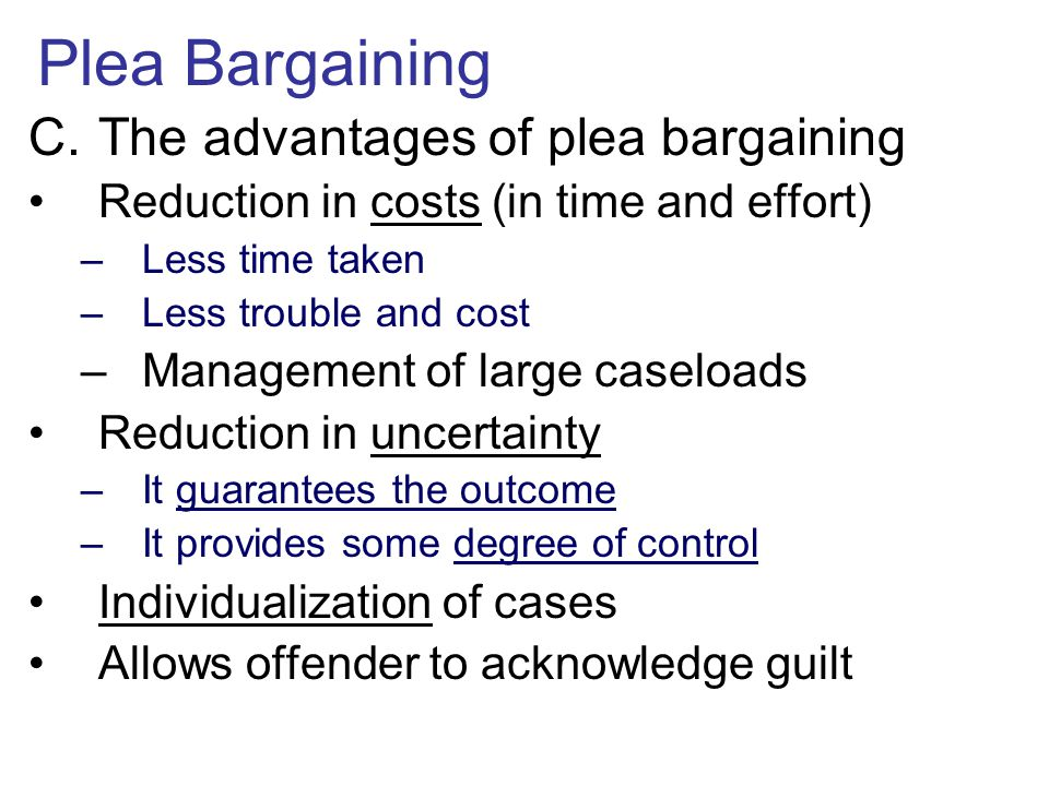 Plea Bargaining The advantages of plea bargaining