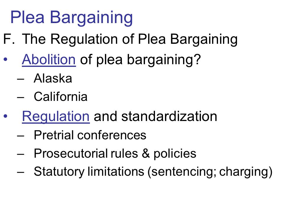 Plea Bargaining The Regulation of Plea Bargaining