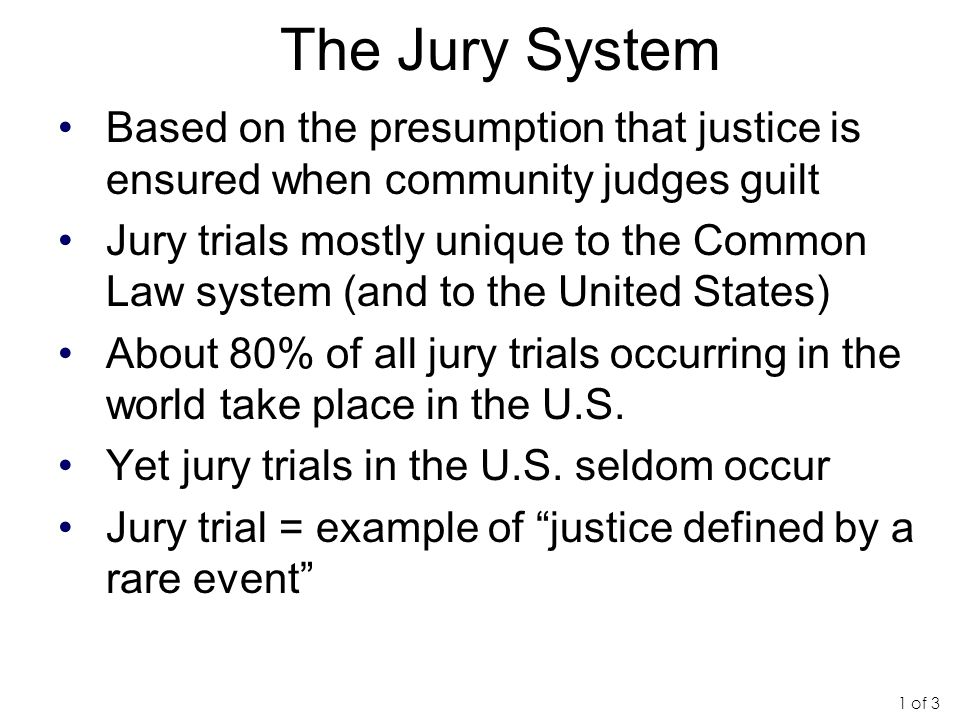 The Jury System Based on the presumption that justice is ensured when community judges guilt.