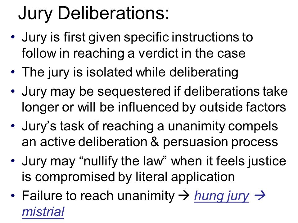 Jury Deliberations: Jury is first given specific instructions to follow in reaching a verdict in the case.