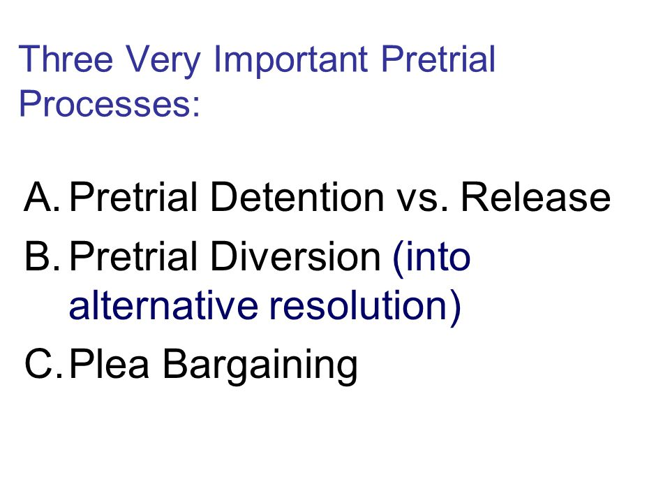Three Very Important Pretrial Processes: