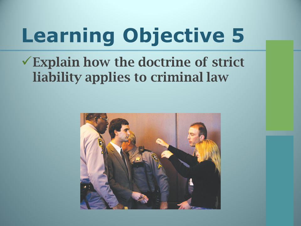 Learning Objective 5 Explain how the doctrine of strict liability applies to criminal law