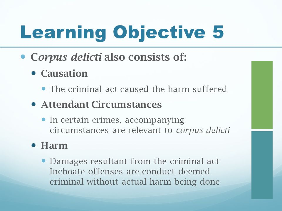 Learning Objective 5 Corpus delicti also consists of: Causation