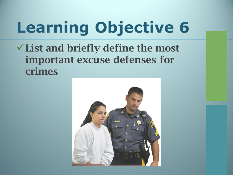 Learning Objective 6 List and briefly define the most important excuse defenses for crimes