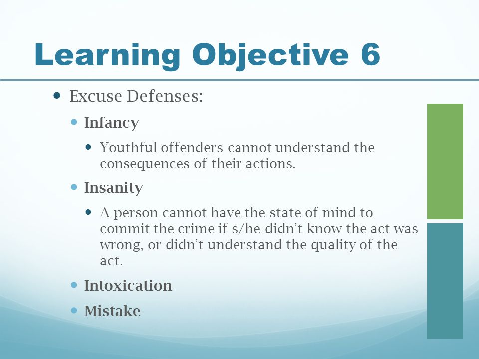 Learning Objective 6 Excuse Defenses: Infancy Insanity Intoxication
