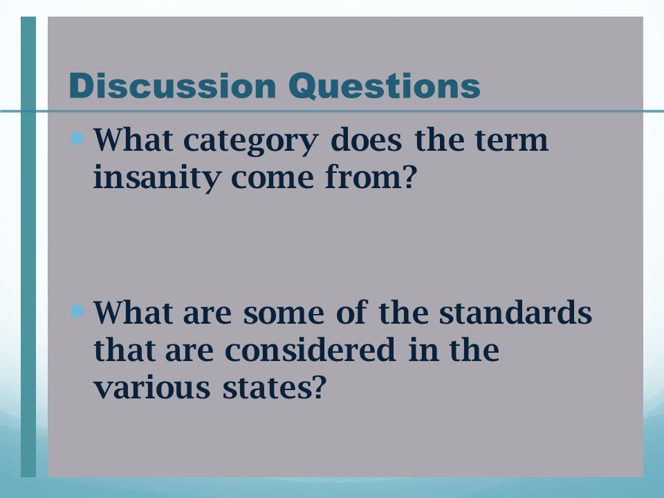 Discussion Questions What category does the term insanity come from