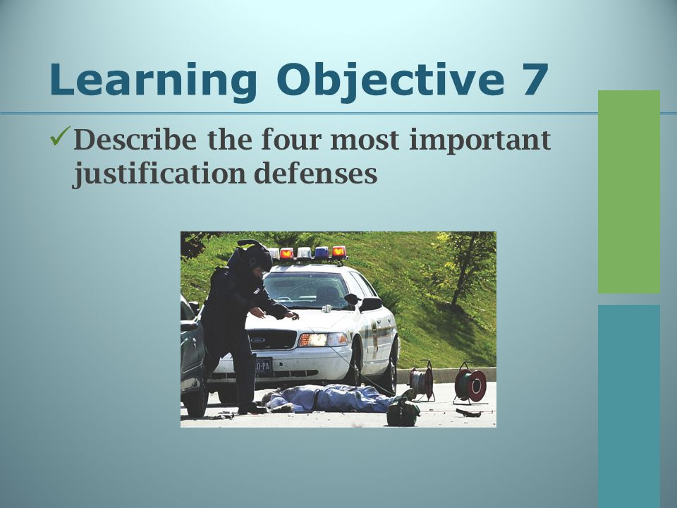 Learning Objective 7 Describe the four most important justification defenses