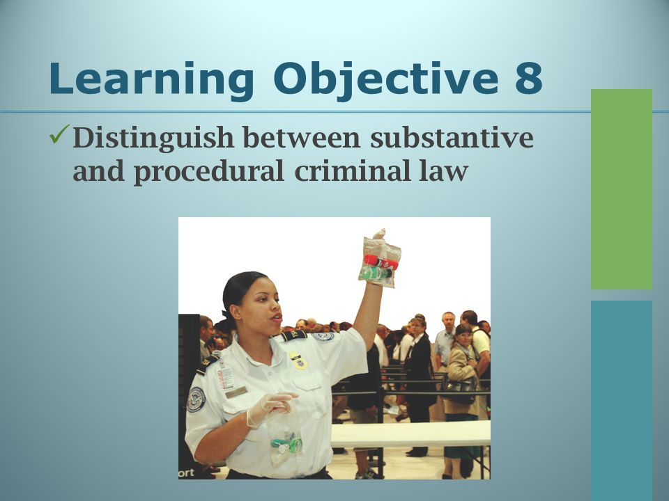 Learning Objective 8 Distinguish between substantive and procedural criminal law