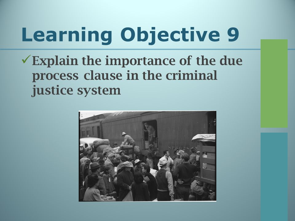 Learning Objective 9 Explain the importance of the due process clause in the criminal justice system.