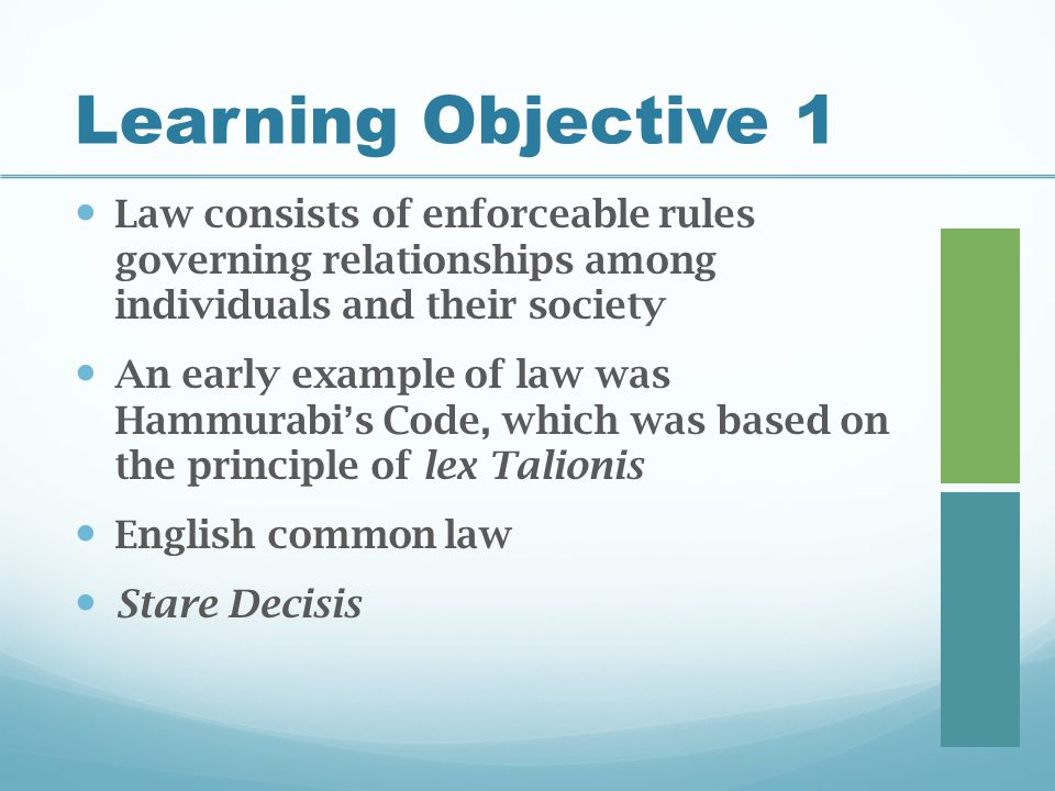 Learning Objective 1 Law consists of enforceable rules governing relationships among individuals and their society.