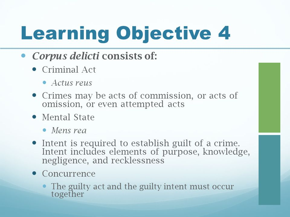 Learning Objective 4 Corpus delicti consists of: Criminal Act