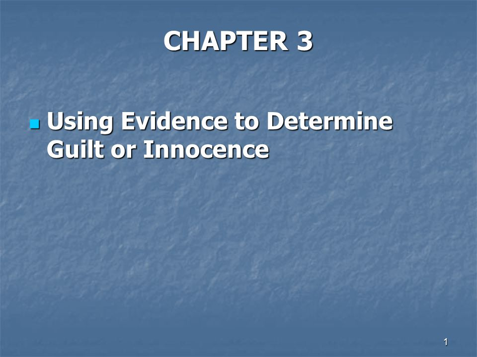 CHAPTER 3 Using Evidence to Determine Guilt or Innocence