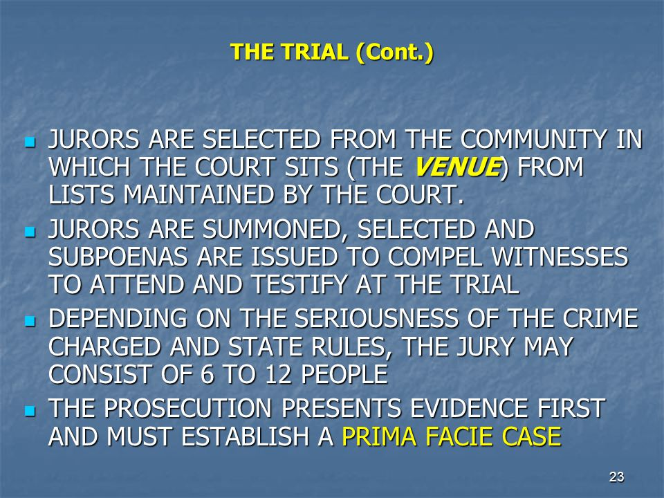 THE TRIAL (Cont.) JURORS ARE SELECTED FROM THE COMMUNITY IN WHICH THE COURT SITS (THE VENUE) FROM LISTS MAINTAINED BY THE COURT.