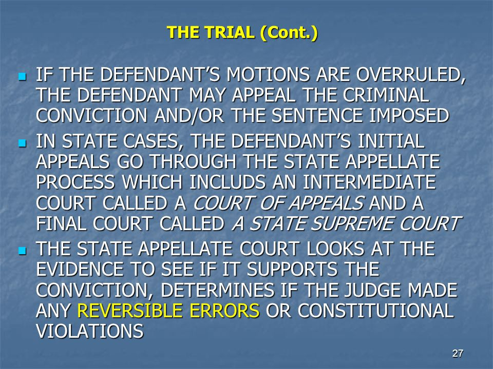 THE TRIAL (Cont.) IF THE DEFENDANT'S MOTIONS ARE OVERRULED, THE DEFENDANT MAY APPEAL THE CRIMINAL CONVICTION AND/OR THE SENTENCE IMPOSED.