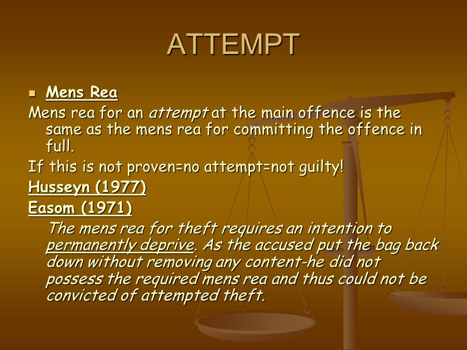 ATTEMPT Mens Rea. Mens rea for an attempt at the main offence is the same as the mens rea for committing the offence in full.