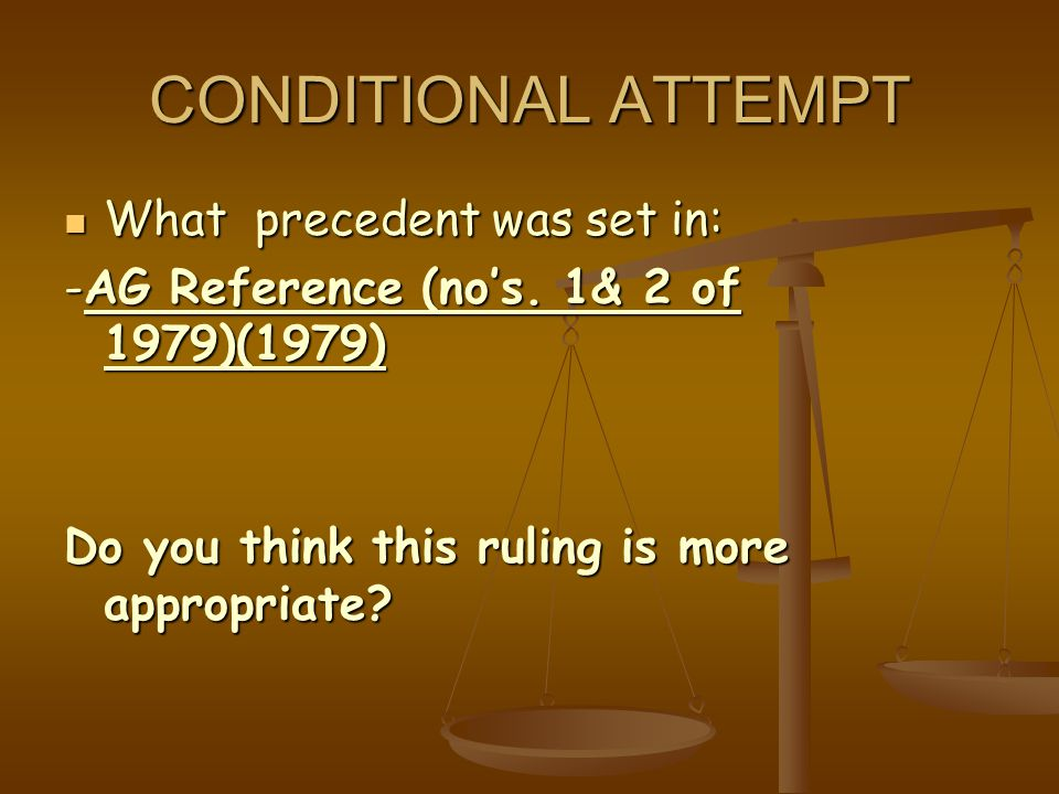 CONDITIONAL ATTEMPT What precedent was set in: