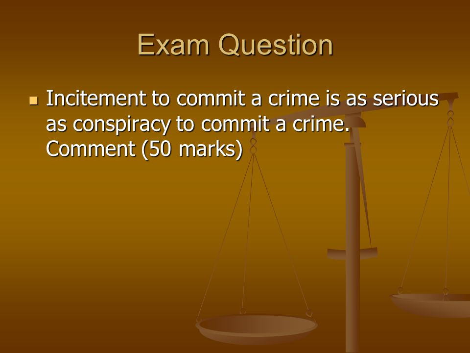 Exam Question Incitement to commit a crime is as serious as conspiracy to commit a crime.