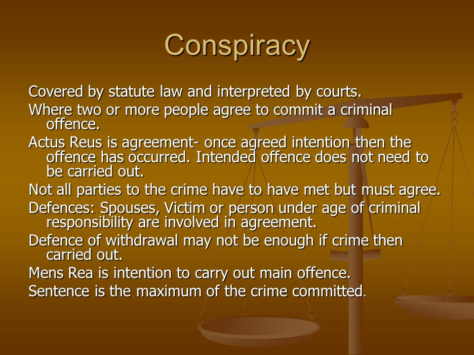 Conspiracy Covered by statute law and interpreted by courts.