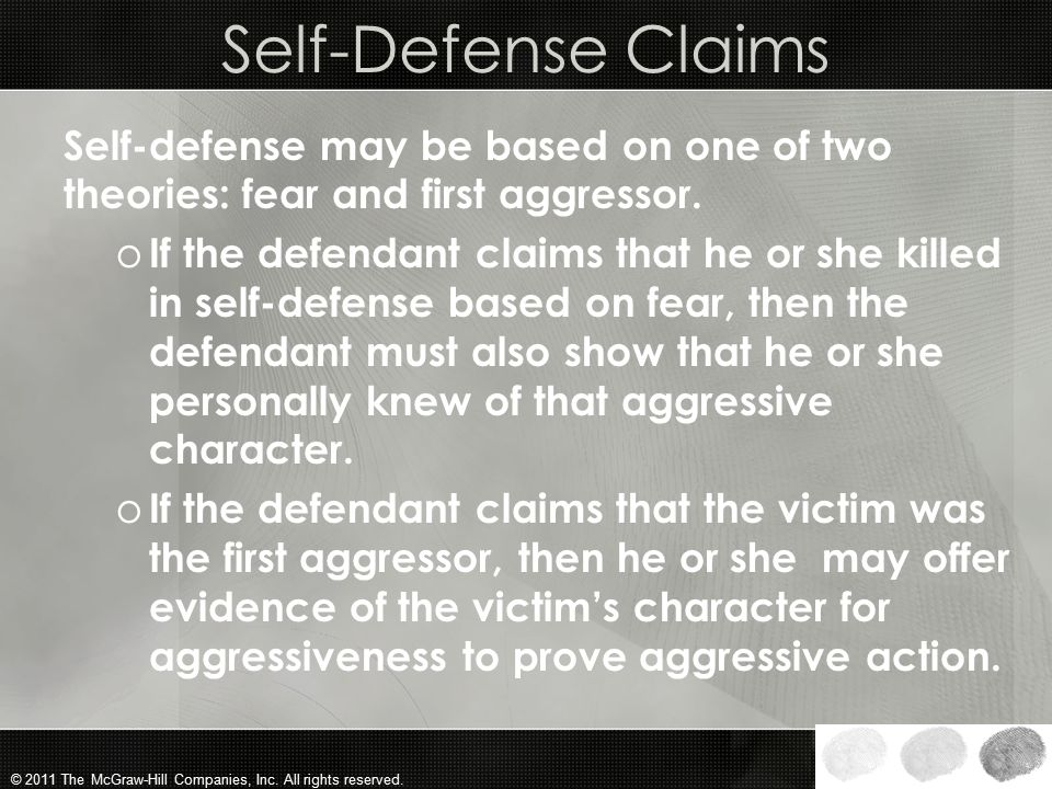 Self-Defense Claims Self-defense may be based on one of two theories: fear and first aggressor.
