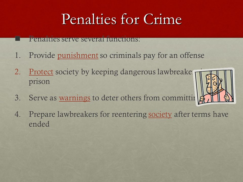 Penalties for Crime Penalties serve several functions: