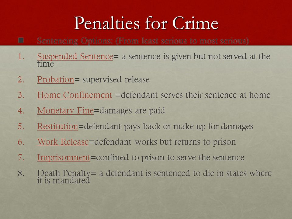 Penalties for Crime Sentencing Options: (From least serious to most serious) Suspended Sentence= a sentence is given but not served at the time.