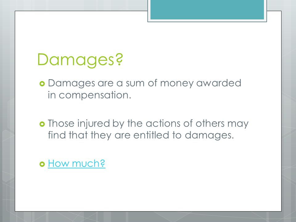 Damages Damages are a sum of money awarded in compensation.