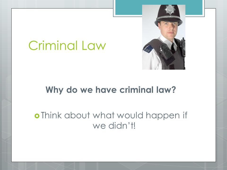 Why do we have criminal law