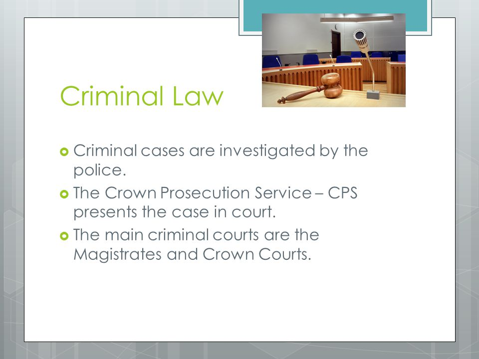 Criminal Law Criminal cases are investigated by the police.